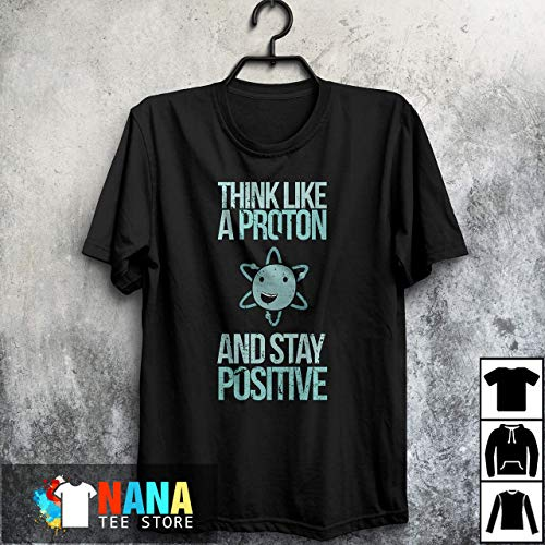 Excuse Me While I Science Think Like A Proton And Stay Positive T-Shirt Long T-Shirt Sweatshirt Hoodie