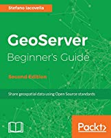 GeoServer Beginner's Guide, 2nd Edition Front Cover