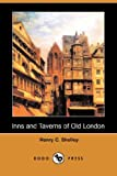 Inns and Taverns of Old London, Henry C. Shelley, 1406569682