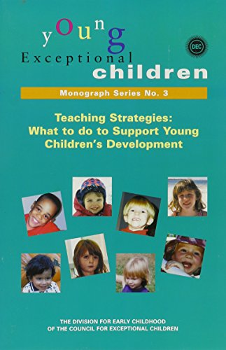 Teaching Strategies: What to Do to Support Young Children's (Young Exceptional Children Monograph Series No. 3)