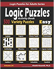 Activity Book Logic Puzzles: 500 Easy Variety Puzzles (Sudoku, Fillomino, Battleships, Calcudoku, Binary Puzzle, Slitherlink, Sudoku X, Masyu, Jigsaw ... Numbrix) (Logic Puzzles for Adults Series)