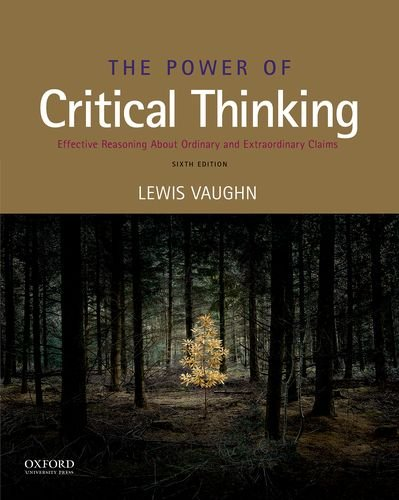 The Power of Critical Thinking: Effective Reasoning about Ordinary and Extraordinary Claims by Oxford University Press