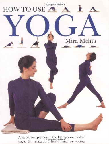 How to Use Yoga: A Step-by-Step Guide to the Iyengar Method ...