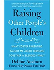 Raising Other People's Children: What Foster Parenting Taught Me About Bringing Together A Blended Family