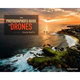 The Photographer's Guide to Drones