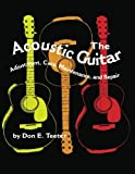 img - for The Acoustic Guitar: Adjustment, Care, Maintenance and Repair (Volume I) book / textbook / text book
