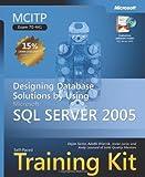 MCITP Self-Paced Training Kit (Exam 70-441): Designing Database Solutions by Using Microsoft  SQL Server(TM) 2005 (Microsoft Press Training Kit)