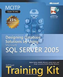 MCITP Self-Paced Training Kit (Exam 70-441): Designing Database Solutions by Using Microsoft® SQL Server™ 2005: Designing Database Solutions by Using SQL Server 2005 (Microsoft Press Training Kit)