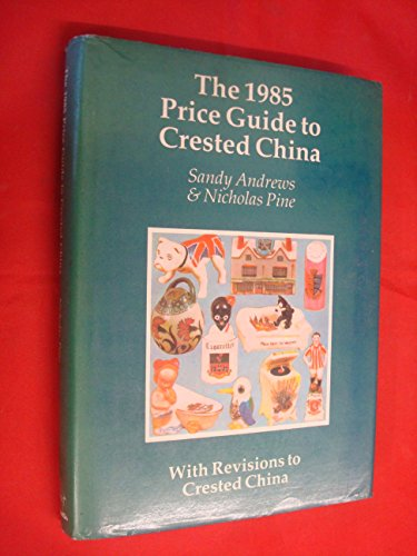 The 1985 Price Guide to Crested China