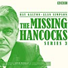 The Missing Hancocks: Series 3: Five new recordings of classic 'lost' scripts Radio/TV von Ray Galton, Alan Simpson Gesprochen von: Kevin McNally, Andy Secombe