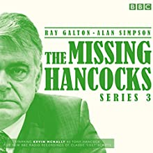 The Missing Hancocks: Series 3: Five new recordings of classic 'lost' scripts Radio/TV Program Auteur(s) : Ray Galton, Alan Simpson Narrateur(s) : Kevin McNally, Andy Secombe
