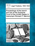 Proceedings of the Bench and Bar of the Supreme Court of the United States in Memoriam Richard T Merrick, , 124100935X
