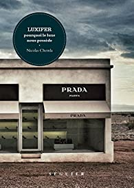 Luxifer, pourquoi le luxe nous possède par Nicolas Chemla