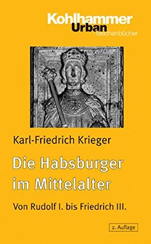 Die Habsburger im Mittelalter: Von Rudolf I. bis Friedrich III. (Urban-Taschenbücher, Band 452)