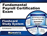 Fundamental Payroll Certification Exam Flashcard Study System: FPC Test Practice Questions & Review for the Fundamental Payroll Certification Exam (Cards)