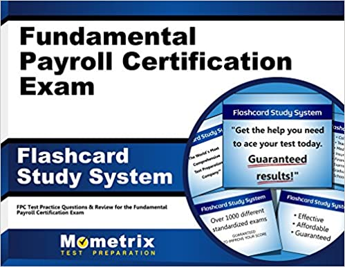Fundamental Payroll Certification Exam Flashcard Study System: FPC ...