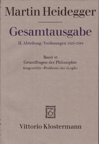 Gesamtausgabe. 4 Abteilungen: Gesamtausgabe 2. Abt. Bd. 45: Grundfragen der Philosophie. Ausgewählte Probleme derLogik (Wintersemester 1937/38)