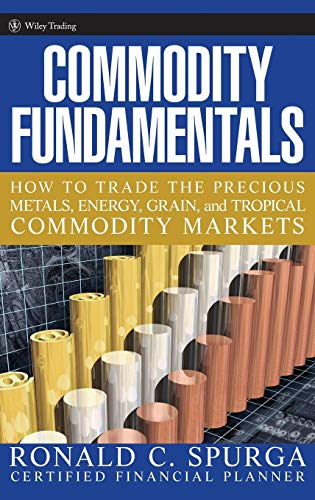 Commodity Fundamentals: How To Trade the Precious Metals, Energy, Grain, and Tropical Commodity Markets