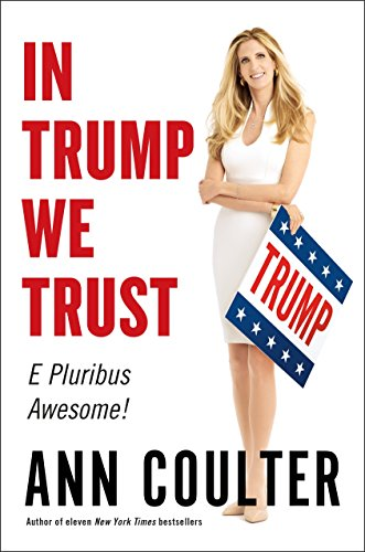 Book cover from In Trump We Trust: E Pluribus Awesome! by Ann Coulter
