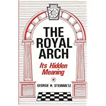 The Royal Arch: Its Hidden Meaning by George H. Steinmetz (1979-06-01)