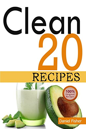 Download pdf clean 20 recipes over 50 all new delicious and healthy download pdf clean 20 recipes over 50 all new delicious and healthy recipes for the clean 20 food plan for a total body transformation pdf by daniel fisher forumfinder Choice Image