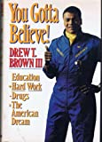 You Gotta Believe!, Drew T. Brown, 0688094473