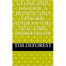 Cloak and Dagger: A Review and Episode Guide of the Old-Time Radio Show (Old-Time Radio Episode Guides Book 6)