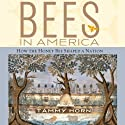 Bees in America: How the Honey Bee Shaped a Nation Audiobook by Tammy Horn Narrated by Laura Jennings