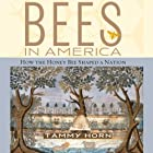 Bees in America: How the Honey Bee Shaped a Nation Hörbuch von Tammy Horn Gesprochen von: Laura Jennings
