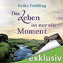 Das Leben ist nur ein Moment Audiobook by Heike Fröhling Narrated by Elke Appelt