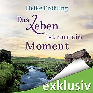 Das Leben ist nur ein Moment Hörbuch