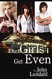 The Girls Get Even, John Lundahl, 1434308944