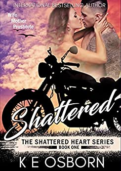 Shattered (The Shattered Heart Series Book 1) by [Osborn, K E]