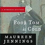 Poor Tom Is Cold   Maureen Jennings