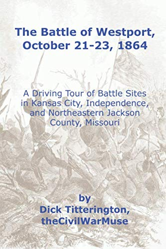 The Battle of Westport, October 21-23, 1864: A Driving Tour of Battle Sites in Kansas City, Independence, and Northeastern Jackson County, Missouri (Westport Usa)