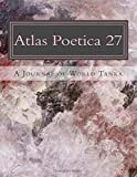 Atlas Poetica 27: A Journal of World Tanka (Volume 27)
