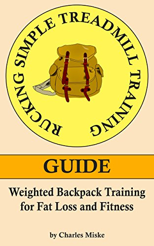 Read Rucking Simple Treadmill Training Guide: Weighted Backpack Training for Fat Loss and Fitness [E.P.U.B]