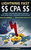 LIGHTNING FAST CPA :Make $5K++ Per month easily.  Ultimate 100x Proven Traffic Strategy.: Elite CPA Ads Crackdown. Just 15 Minutes a day to $5k+ Profit. (CPA Elite Network Book 1)
