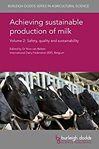 Achieving sustainable production of milk Volume 2: Safety, quality and sustainability (Burleigh Dodds Series in Agricultural Science Book 9)