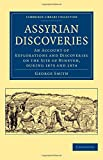Assyrian Discoveries, George Smith, 1108078990