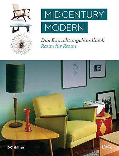 Mid-Century Modern: Das Einrichtungshandbuch Raum für Raum