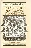 Esta Tierra Sin Razon Y Podero, Jorge Aguilar Mora, 9681622618