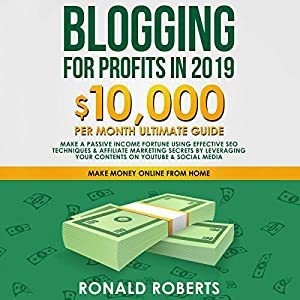51uUk01UaCL. SS300  - Blogging for Profits in 2019: 10,000/Month Ultimate Guide - Make a Passive Income Fortune Using Effective SEO Techniques & Affiliate Marketing Secrets by Leveraging Your Contents on YouTube & Social Media