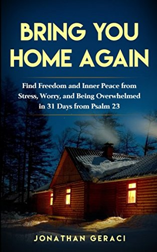 Bring You Home Again: You Can Find Freedom and Inner Peace from Stress, Worry and Being Overwhelmed in 31 days  from Psalm 23