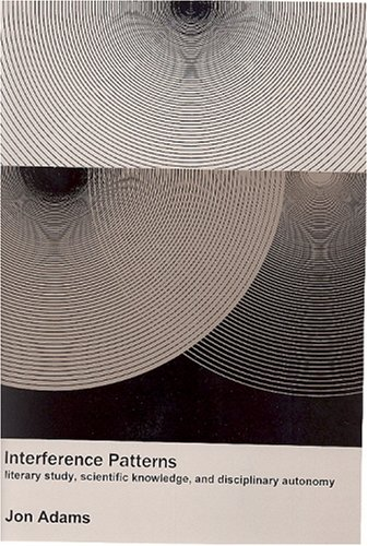 Interference Patterns: Literary Study, Scientific Knowledge, and Disciplinary Acutonomy PDF