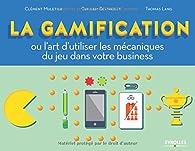 La gamification ou l'art d'utiliser les mécanique du jeu dans votre business par Clément Muletier