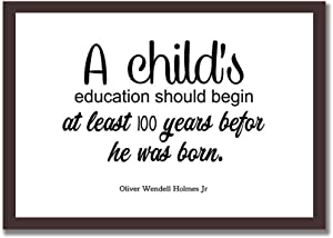 Framed Wood Sign 8x12 Oliver Wendell Holmes Jr. Quote Print Wooden Signs with Sayings Inspirational Quote Wall Art for Home Decor Bedroom - A Child's Education Should Begin at Least 100 Years