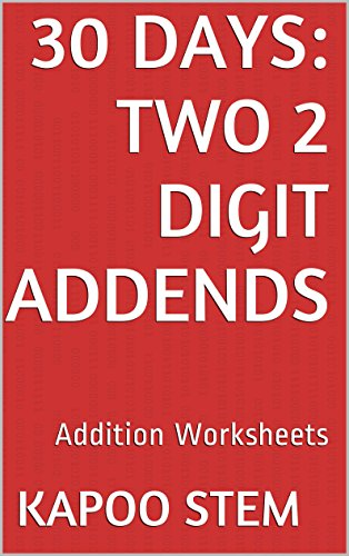 30 Addition Worksheets with Two 2-Digit Addends: Math Practice Workbook (30 Days Math Addition Series) (English Edition)