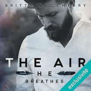 The air he breathes (Elements 1) | Livre audio Auteur(s) : Brittainy C. Cherry Narrateur(s) : Fily Keita, Pascal Nowak