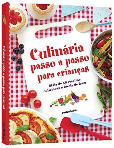 Culinária Passo a Passo Para Crianças. Mais de 80 Receitas Deliciosas e Fáceis de Fazer